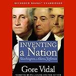 Inventing a Nation: Washington, Adams, Jefferson | Gore Vidal