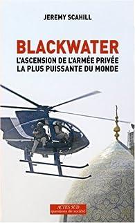 Blackwater : L'ascension de l'armée privée la plus puissante du monde par Jeremy Scahill