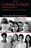Consultation: Creating School-Based Interventions, Don Dinkmeyer Jr., Jon Carlson, 0415951984