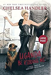 Uganda Be Kidding Me by Chelsea Handler (2014-03-11)