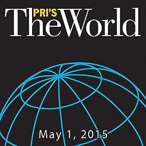 The World, May 01, 2015 Radio/TV Program