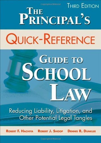 The Principal's Quick-Reference Guide to School Law: Reducing Liability, Litigation, and Other Potential Legal Tangles 3rd by Hachiya, Robert F., Shoop, Robert J., Dunklee, Dennis R. (2014) Paperback
