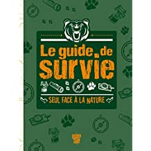 Le Guide de survie - Seul face à la nature (Documentaire) (French Edition)