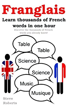 Franglais - Learn French. Discover thousands of French words that you already know in just one hour. by [Roberts, Steve]