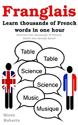 Franglais - Learn French. Discover thousands of French words that you already know in just one hour. (English Edition)