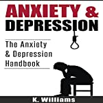 Anxiety and Depression: All About Anxiety, Book 5   K. Williams