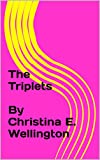img - for The Triplets By Christina E. Wellington: By Christina Elizabeth Wellington book / textbook / text book