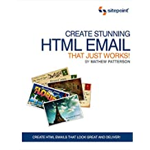 Create Stunning HTML Email That Just Works: Create HTML5 Emails That Look Great and Deliver!