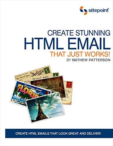 Design Stunning HTML Email That Just Works: Create HTML5 Emails That Look Great and Deliver!