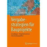 Vergabestrategien für Bauprojekte: Grundlagen, Vorgehensweisen, Entscheidungshilfen (German Edition)