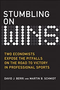 Stumbling on Wins (Bonus Content Edition): Two Economists Expose the Pitfalls on the Road to Victory in Professional Sports, Portable Documents by [Berri, David, Schmidt, Martin]