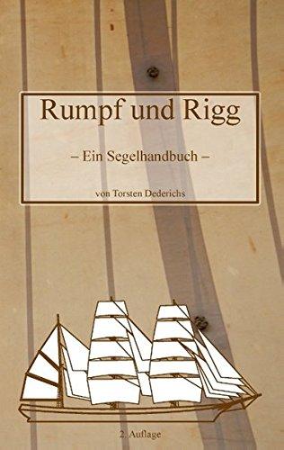 Rumpf und Rigg: Ein Segelhandbuch