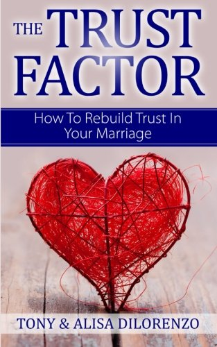 The Trust Factor: How To Rebuild Trust In Your Marriage by CreateSpace Independent Publishing Platform