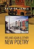 Ireland Again and Other New Poetry, Patrick James, 1453514260