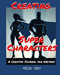 Creating Super Characters: A Creative Journal for Writers