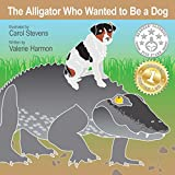 The Alligator Who Wanted to Be a Dog: A Children's Picture Book on Making Friends (Wantstobe)
