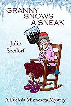 Granny Snows A Sneak (Fuchsia, Minnesota Book 3) by [Seedorf, Julie]