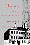 The Rise of the Penitentiary: Prisons and Punishment in Early America (Yale Historical Publications Series)