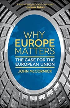 Book Why Europe Matters: The Case for the European Union by John McCormick (2013-07-08)