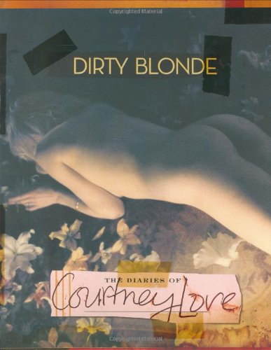 Dirty Blonde: The Diaries of Courtney Love (Dirty Blonde The Diaries Of Courtney Love)
