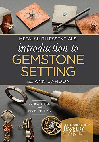 Metalsmith Essentials - Introduction to Gemstone Setting: Prong, Flush and Bezel Setting