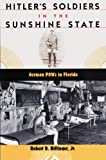 img - for Hitler's Soldiers in the Sunshine State: German POWs in Florida (Florida History and Culture) book / textbook / text book