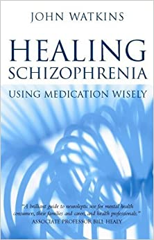 Healing Schizophrenia: Using Medication Wisely by John Watkins (2006-11-22)