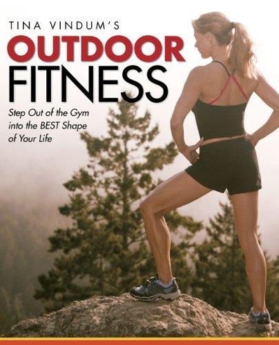 (Tina Vindum's Outdoor Fitness: Step Out of the Gym and Into the BEST Shape of Your Life)