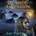 Outside Ascension: The Levels of Ascension, Book 1 Audiobook by Amy Proebstel Narrated by Amy Proebstel