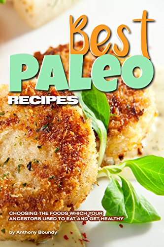 Best Paleo Recipes: Choosing the Foods Which Your Ancestors Used to Eat and Get Healthy (Best Cereal E Juice Recipe)