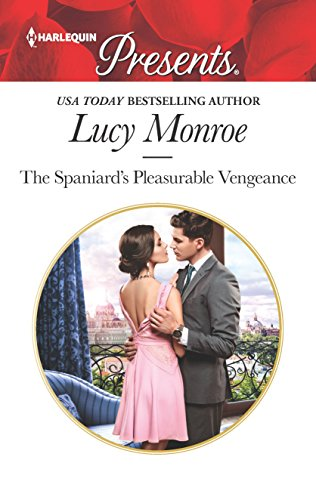 The Spaniard's Pleasurable Vengeance (Harlequin Presents)