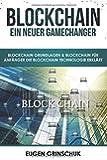 Blockchain - Ein neuer GameChanger: Blockchain Grundlagen & Blockchain für Anfänger - Die Blockchain Technologie erklärt: Bitcoin & Kryptowährungen kaufen & Bitcoin investieren, inkl. Sicherheitstipps