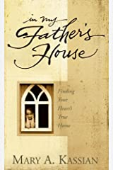 In My Father's House: Finding Your Heart's True Home Kindle Edition
