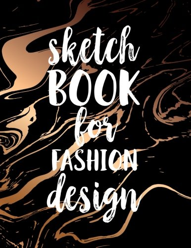 - Sketch Book For Fashion Design: 8.5 x 11, 120 Unlined Blank Pages For Unguided Doodling, Drawing, Sketching & Writing