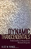 Dynamic Transcendentals : Truth, Goodness, and Beauty from a Thomistic Perspective, Ramos, Alice M., 0813219655