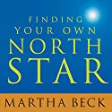 Finding Your Own North Star: Claiming the Life You Were Meant to Live Audiobook by Martha Beck Narrated by Karen White
