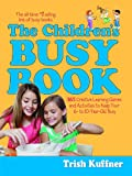 The Children's Busy Book: 365 Creative Learning Games and Activities to Keep Your 6- to 10-Year-Old Busy (Busy Books Series)