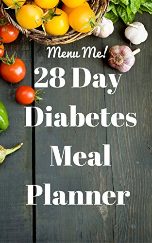 28 Day Diabetes Diet Meal Planner- Menu Me!: Lower Carb Menus & Easy Recipes