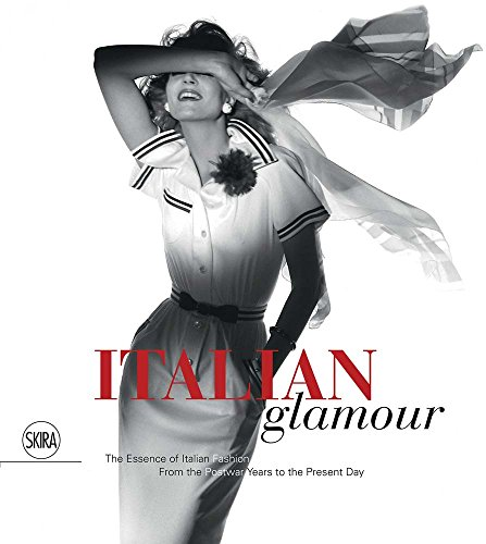 Italian Glamour: The Essence of Italian Fashion, From the Postwar Years to the Present Day ()