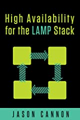 High Availability for the LAMP Stack: Eliminate Single Points of Failure and Increase Uptime for Your Linux, Apache, MySQL, and PHP Based Web Applications Kindle Edition