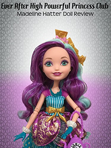 Review: Ever After High Powerful Princess Club Madeline Hatter Doll Review ()