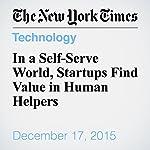 In a Self-Serve World, Startups Find Value in Human Helpers | Farhad Manjoo