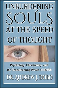 Book Unburdening Souls at the Speed of Thought: Psychology, Christianity, and the Transforming Power of EMDR by Dr. Andrew J. Dobo (2015-07-16)