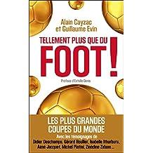 Tellement plus que du foot ! : Les plus grandes coupes du monde (Hors Collection) (French Edition)