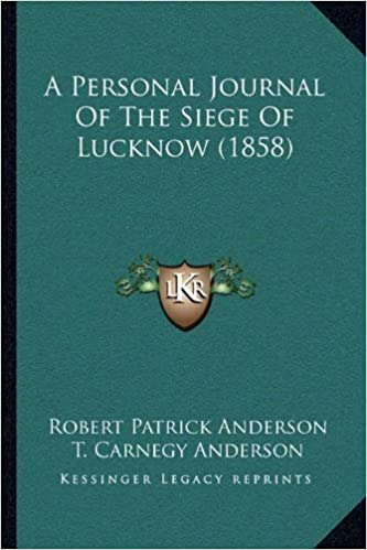 buy a personal journal of the siege of lucknow 1858 book online at
