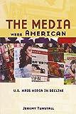 The Media Were American: U.S. Mass Media in Decline