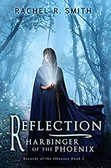 Reflection: Harbinger of the Phoenix (Records of the Ohanzee Book 2) by [Smith, Rachel R.]