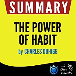 Summary: The Power of Habit - Why We Do What We Do in Life and Business