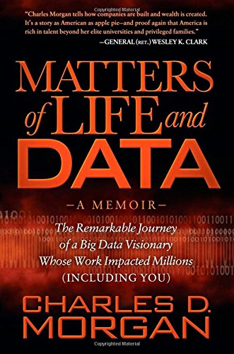 Matters Of Life And Data  The Remarkable Journey Of A Big Data Visionary Whose Work Impacted Millions  Including You