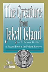 The Creature from Jekyll Island Update 5th Edition Published in 2010 by G. Edward Griffin - Exact Book Featured on Glenn Beck Program Paperback